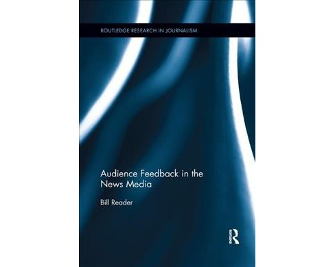 Audience Feedback in the News Media -  by Bill Reader (Paperback) - image 1 of 1