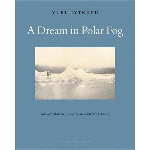 A Dream in Polar Fog - by  Yuri Rytkheu (Paperback) - image 1 of 1