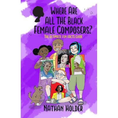 Where Are All The Black Female Composers? - (Why Music?) by  Nathan Holder (Paperback)