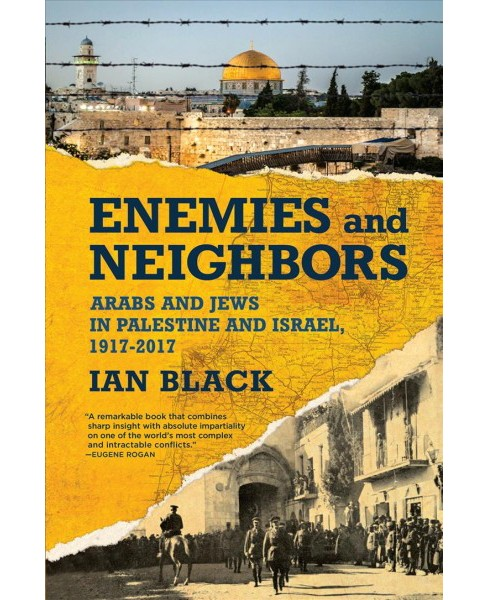 Enemies and Neighbors : Arabs and Jews in Palestine and Israel, 1917-2017 -  by Ian Black (Hardcover) - image 1 of 1