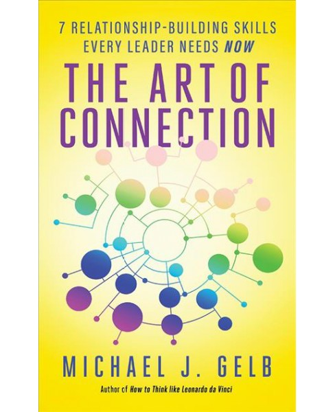 Art of Connection : 7 Relationship-Building Skills Every Leader Needs Now (Unabridged) (CD/Spoken Word) - image 1 of 1