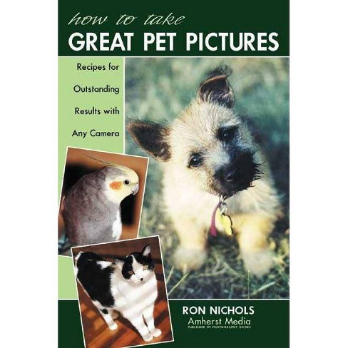 How to Take Great Pet Pictures - by  Ron Nichols (Paperback) - image 1 of 1