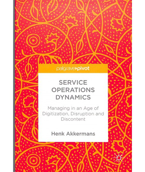 Service Operations Dynamics : Managing in an Age of Digitization, Disruption and Discontent - image 1 of 1