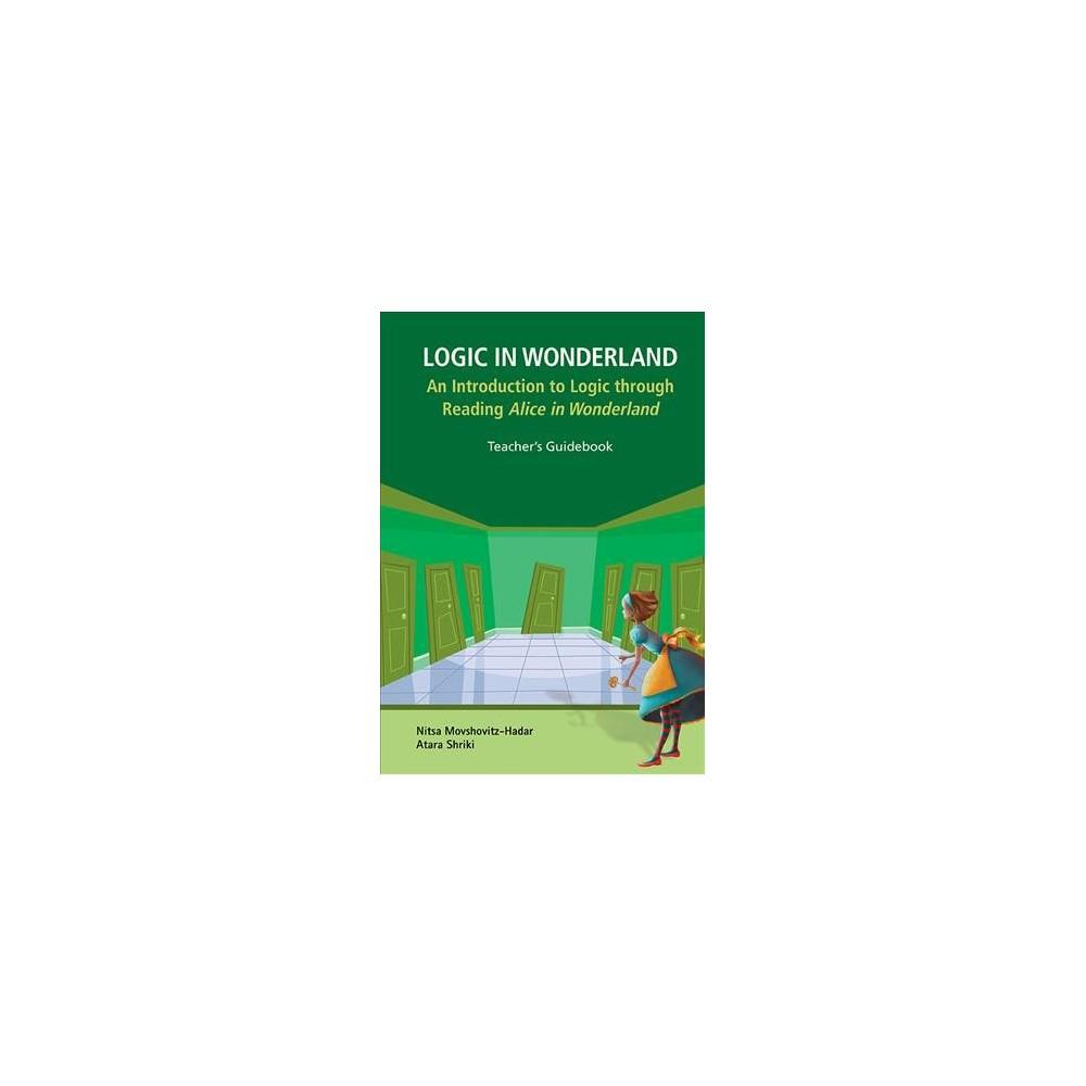 Logic in Wonderland : An Introduction to Logic Through Reading Alice's Adventures in Wonderland - Tch