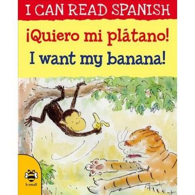 ¡queiro Mi Plátano! / I Want My Banana - Bilingual (I Can Read Spanish)by Mary Risk (Paperback)