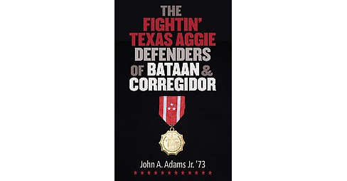 The Fightin' Texas Aggie Defenders of Bataan (Hardcover) - image 1 of 1