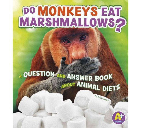 Do Monkeys Eat Marshmallows? : A Question and Answer Book About Animal Diets (Paperback) (Emily James) - image 1 of 1