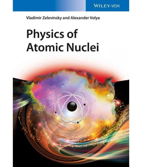 Physics of Atomic Nuclei (Hardcover) (Vladimir Zelevinsky & Alexander Volya) - image 1 of 1