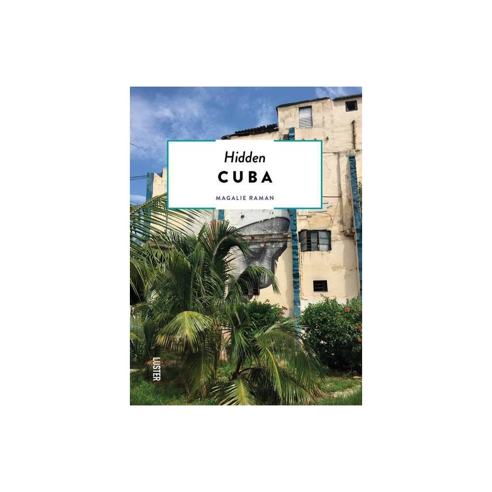 Hidden Cuba By Magalie Raman Paperback