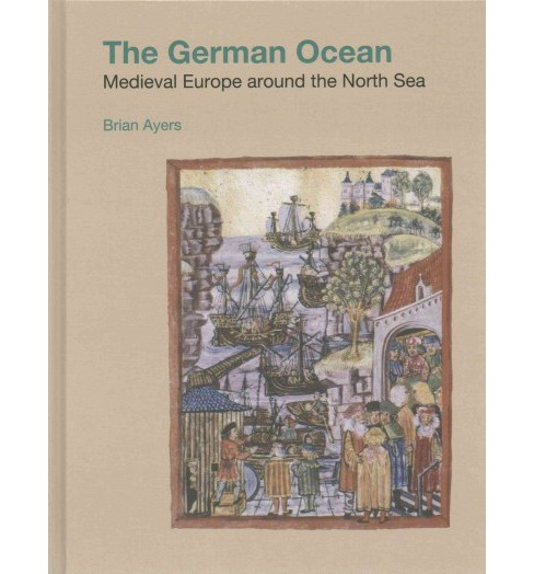 German Ocean : Medieval Europe Around the North Sea (Hardcover) (Brian Ayers) - image 1 of 1