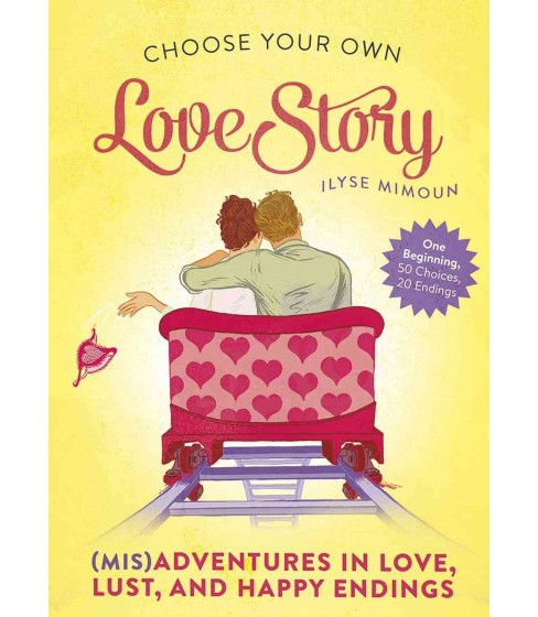 Choose Your Own Love Story : Misadventures in Love, Lust, and Happy Endings (Paperback) (Ilyse Mimoun) - image 1 of 1