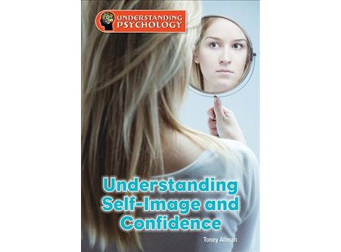 Understanding Self-Image and Confidence (Hardcover) (Toney Allman) - image 1 of 1