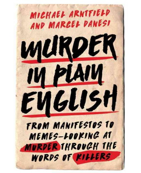 Murder in Plain English : From Manifestos to Memes - Looking at Murder Through the Words of Killers - image 1 of 1