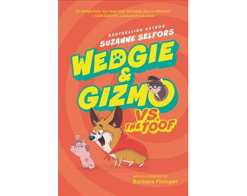 Wedgie & Gizmo Vs. the Toof -  (Wedgie & Gizmo) by Suzanne Selfors (Hardcover) - image 1 of 1