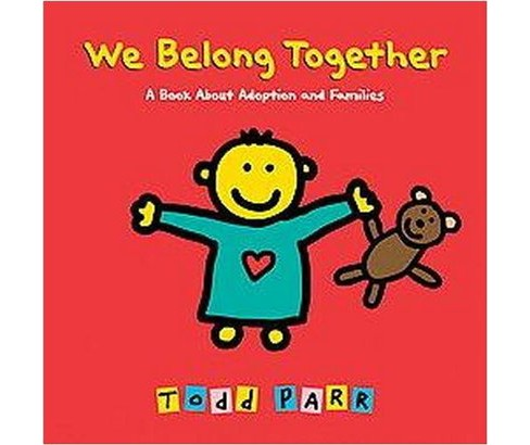 We Belong Together : A Book About Adoption and Families (School And Library) (Todd Parr) - image 1 of 1