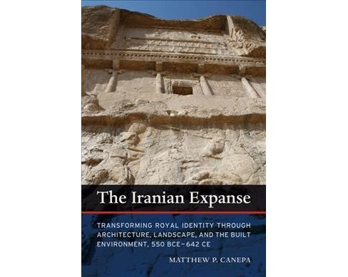Iranian Expanse : Transforming Royal Identity Through Architecture, Landscape, and the Built Environment - image 1 of 1