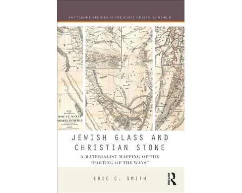 "Jewish Glass and Christian Stone : A Materialist Mapping of the ""Parting of the Ways"" (Hardcover) (Eric - image 1 of 1"