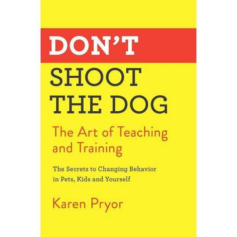 Don't Shoot the Dog - by  Karen Pryor (Paperback) - image 1 of 1