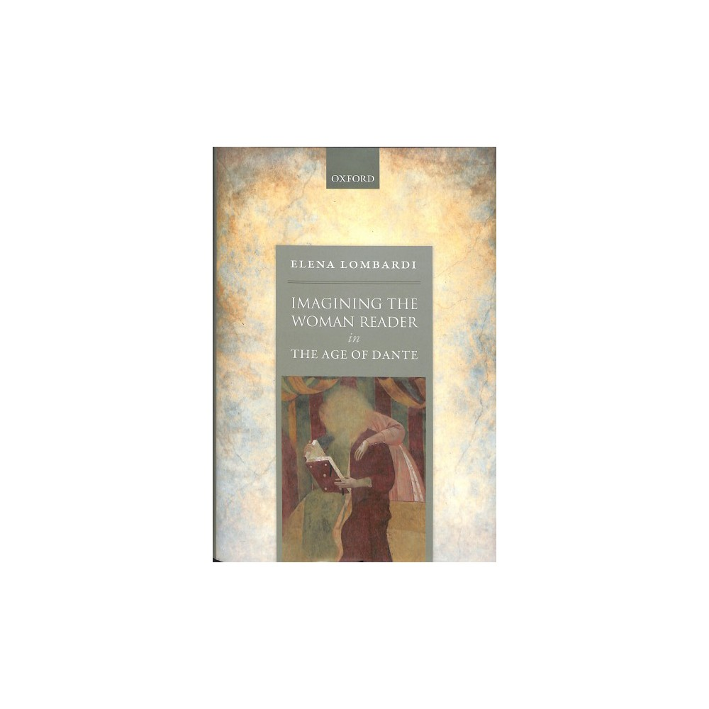 Imagining the Woman Reader in the Age of Dante - by Elena Lombardi (Hardcover)