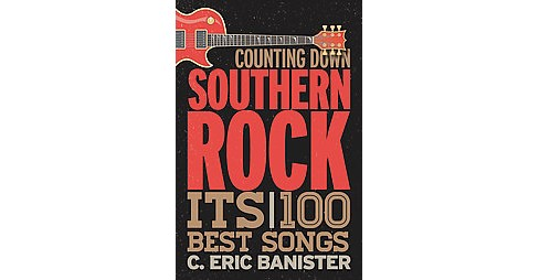 Counting Down Southern Rock : The 100 Best Songs (Hardcover) (C. Eric Banister) - image 1 of 1