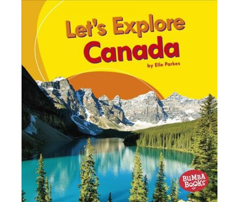 Let's Explore Canada -  (Bumba Books: Let's Explore Countries) by Elle Parkes (Paperback) - image 1 of 1