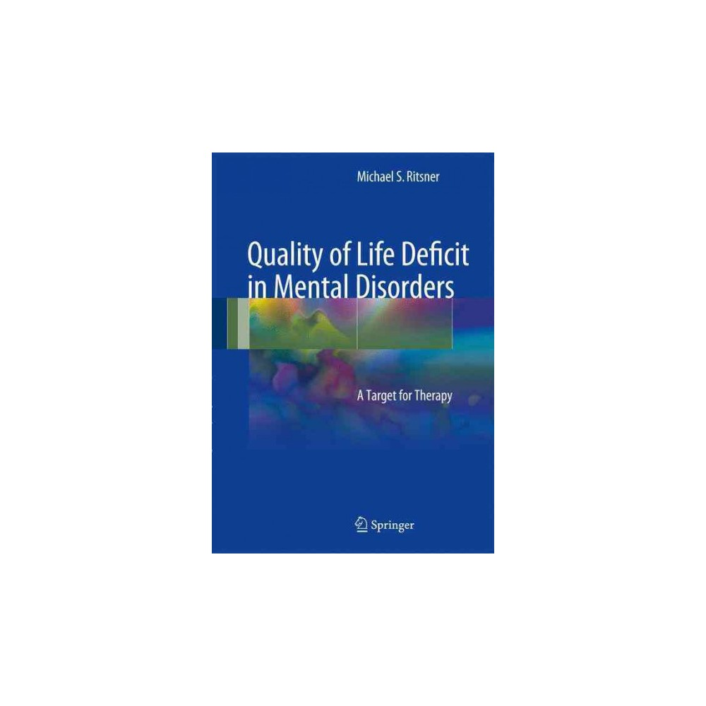 Quality of Life Deficit in Mental Disorders : A Target for Therapy (Hardcover) (Michael S. Ritsner)