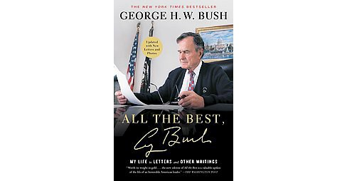 All the Best, George Bush : My Life in Letters and Other Writings (Reprint) (Paperback) - image 1 of 1