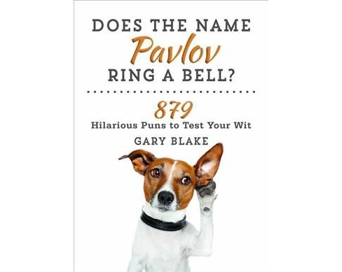 Does the Name Pavlov Ring a Bell? : 879 Hilarious Puns to Test Your Wit -  by Gary Blake (Paperback) - image 1 of 1