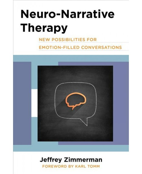 Neuro-Narrative Therapy : New Possibilities for Emotion-Filled Conversations -  (Hardcover) - image 1 of 1
