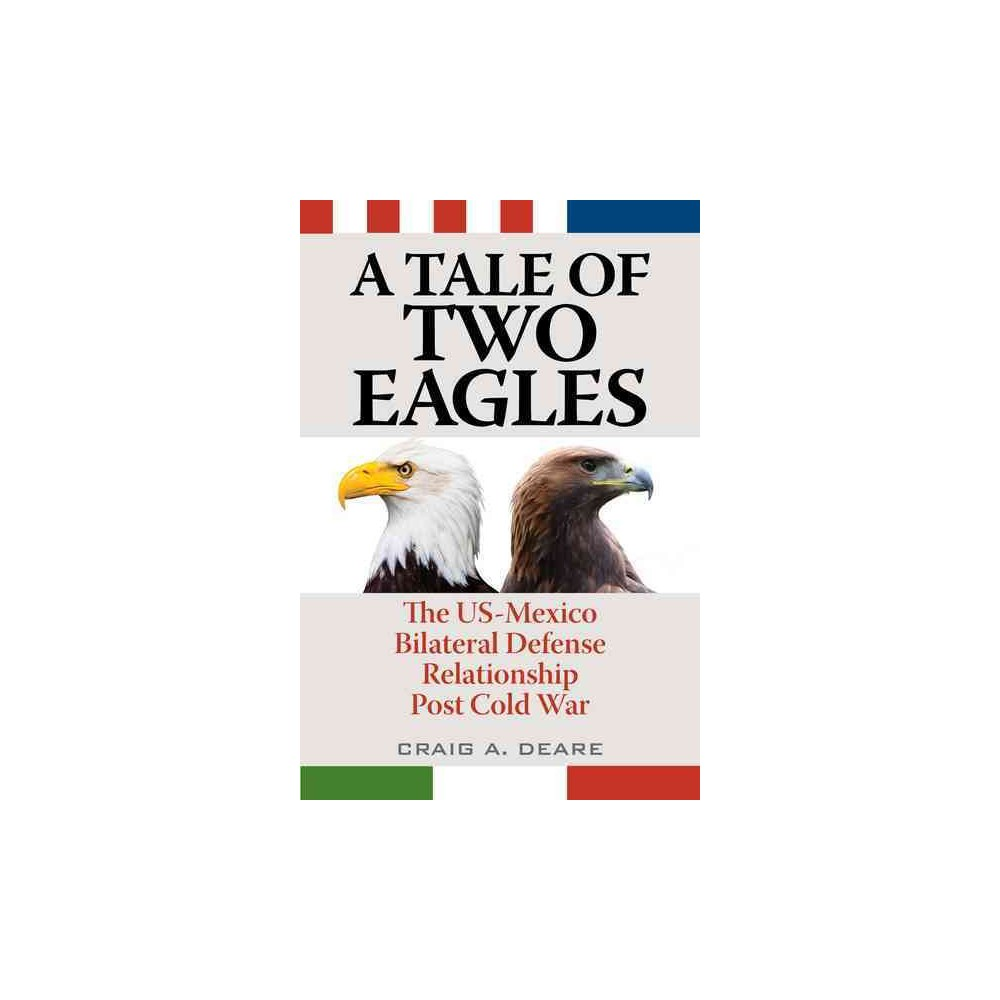 Tale of Two Eagles : The US-Mexico Bilateral Defense Relationship Post Cold War (Paperback) (Craig A.
