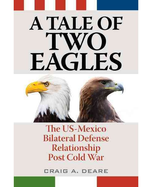 Tale of Two Eagles : The Us-mexico Bilateral Defense Relationship Post Cold War (Hardcover) (Craig A. - image 1 of 1