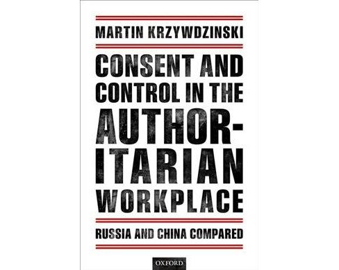 Consent and Control in the Authoritarian Workplace : Russia and China Compared -  (Hardcover) - image 1 of 1