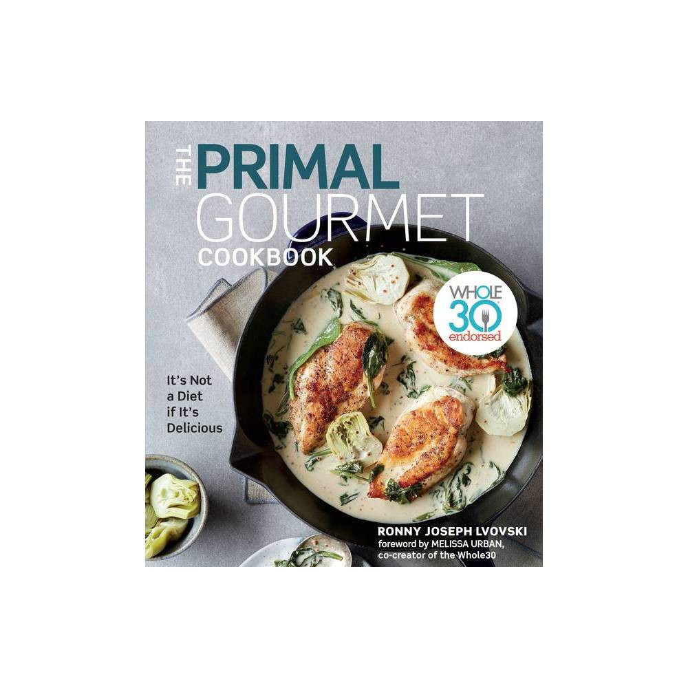 The Primal Gourmet Cookbook - by Ronny Joseph Lvovski (Hardcover) About the Book Over 100 gluten-free, grain-free, and dairy-free recipes based on the popular Primal Gourmet blog, fully endorsed by Whole30 Book Synopsis Over 100 gluten-free, grain-free, and dairy-free recipes based on the popular Primal Gourmet blog, fully endorsed by Whole30. Ronny Joseph Lvovski struggled with a lifetime of obesity, failed diets, and low self-esteem before discovering the Paleo diet. Once he eliminated grains and dairy from his diet, his allergies, asthma, upset stomachs, headaches, back pain, lethargy, excess weight, and cravings disappeared. After losing 40 pounds, Ronny set out to create gourmet-quality meals that followed Paleo guidelines and left him feeling satisfied. He shared those recipes on his Primal Gourmet blog, and became one of the most popular contributors to the @whole30recipes Instagram account. The Primal Gourmet Cookbook, Ronny's first cookbook, is fully endorsed by Whole30 and includes a foreword by Whole30 co-creator Melissa Urban. The cookbook includes more than 120 recipes, with blog fan-favorites plus all-new dishes such as Mojo Loco Chicken Wings, Short Rib Ragu, Jerk Ribs, and Moroccan Lamb Stew, proving healthy diets really can be delicious. Review Quotes  It's quite possible that I'm at the top of the Ronny Joseph Lvovski Fan Club. Every time I see his smiling face on social media, hear his Latin-inspired kitchen music, or watch him take a huge bite out of a freshly made dish, I beam along with him. Ronny is the kind of home cook who inspires pure joy in the kitchen, with his love of fresh ingredients, his encouragement to try new things, and the way he unabashedly savors the heck out of his own finished product. Honestly, if his recipes were just pretty good, I'd still be cooking along with him, he's that charming and engaging. But his recipes are SO MUCH MORE than just pretty good.  --Melissa Urban, Whole30 Co-Founder and CEO  Ronny's creations in th