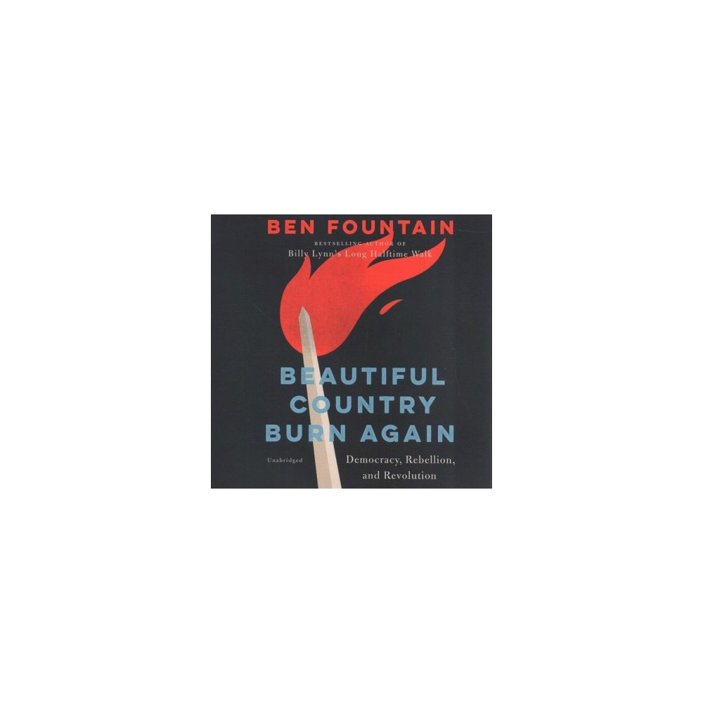 Beautiful Country Burn Again : Democracy, Rebellion, and Revolution - Unabridged by Ben Fountain