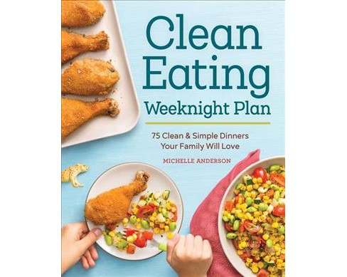 Clean Eating Weeknight Plan : 75 Clean & Simple Dinners Your Family Will Love (Paperback) (Michelle - image 1 of 1