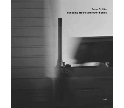 Frank Gohlke : Speeding Trucks and Other Follies -  (Hardcover) - image 1 of 1