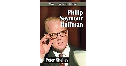 Philip Seymour Hoffman : The Life and Work (Paperback) (Peter Shelley) - image 1 of 1