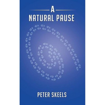 A Natural Pause - by  Peter Skeels (Paperback)