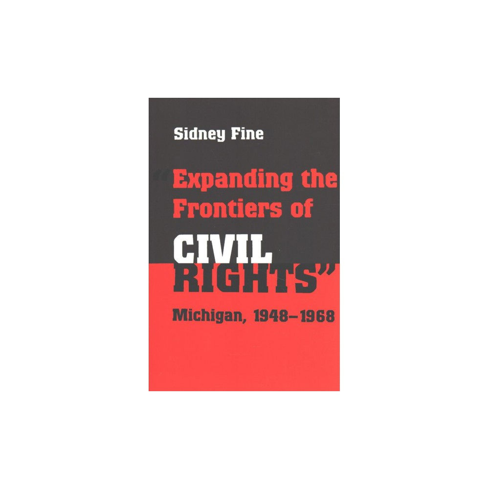 Expanding the Frontiers of Civil Rights : Michigan, 1948-1968 (Paperback) (Sidney Fine)