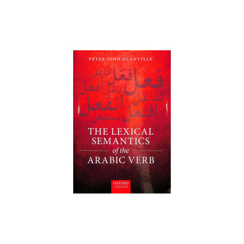 Lexical Semantics of the Arabic Verb - by Peter John Glanville (Hardcover)