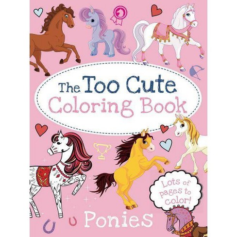 The Too Cute Coloring Book: Ponies - (Paperback) - image 1 of 1