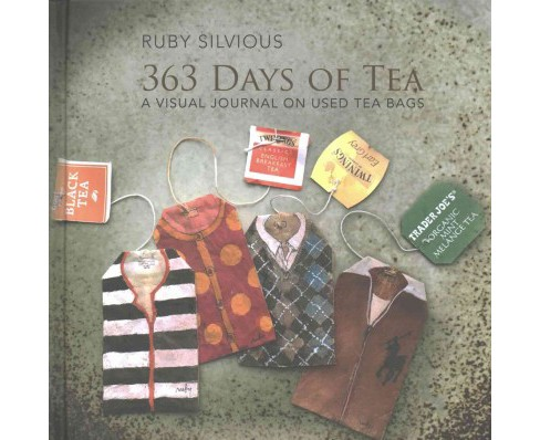 363 Days of Tea : A Visual Journal on Used Tea Bags (Hardcover) (Ruby Silvious) - image 1 of 1
