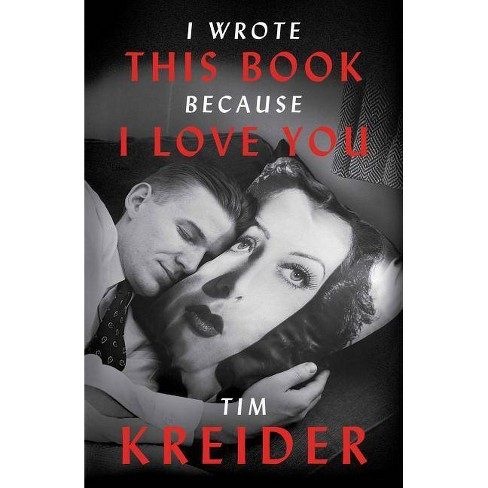 I Wrote This Book Because I Love You - by  Tim Kreider (Hardcover) - image 1 of 1