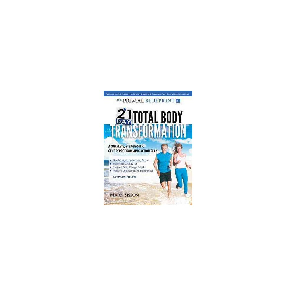 Primal Blueprint 21-Day Total Body Transformation : A Step-by-Step, Gene Reprogramming Action Plan