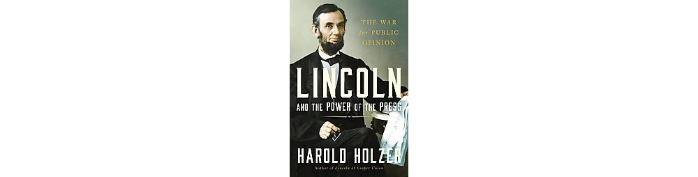 Baker Lincoln and the Power of the Press : The War for Pu...