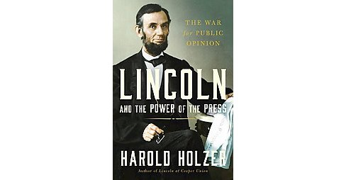 Lincoln and the Power of the Press : The War for Public Opinion (Hardcover) (Harold Holzer) - image 1 of 1
