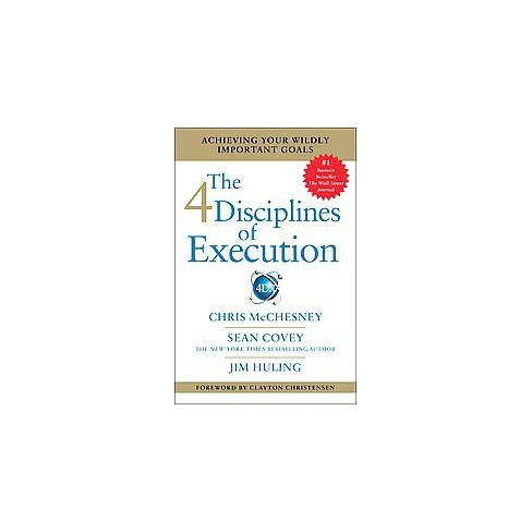 4 Disciplines Of Execution Achieving Your Wildly Important Goals