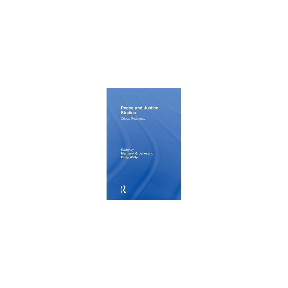 Peace and Justice Studies : Critical Pedagogy - (Hardcover)