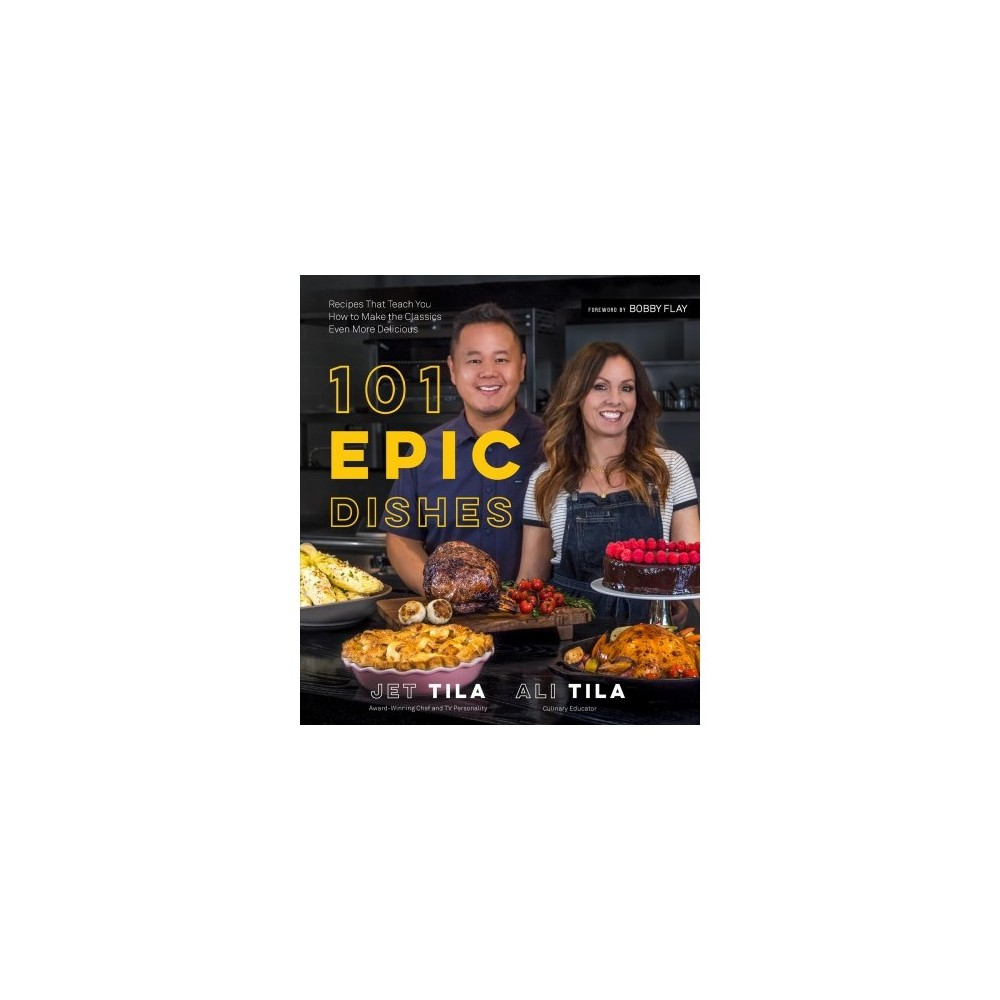 101 Epic Dishes : Recipes That Teach You How to Make the Classics Even More Delicious - (Paperback)