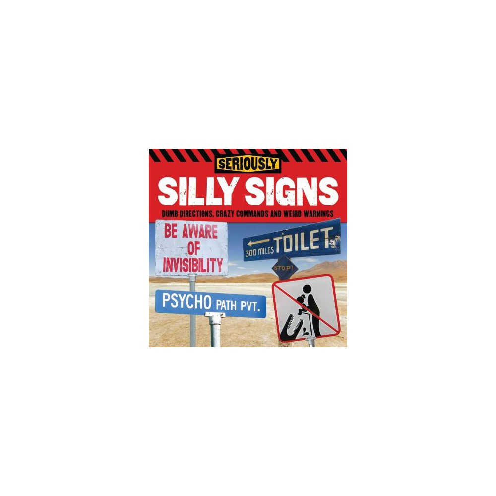 Seriously Silly Signs : Woeful Warnings, Mad Messages and Directions for Disaster (Paperback)